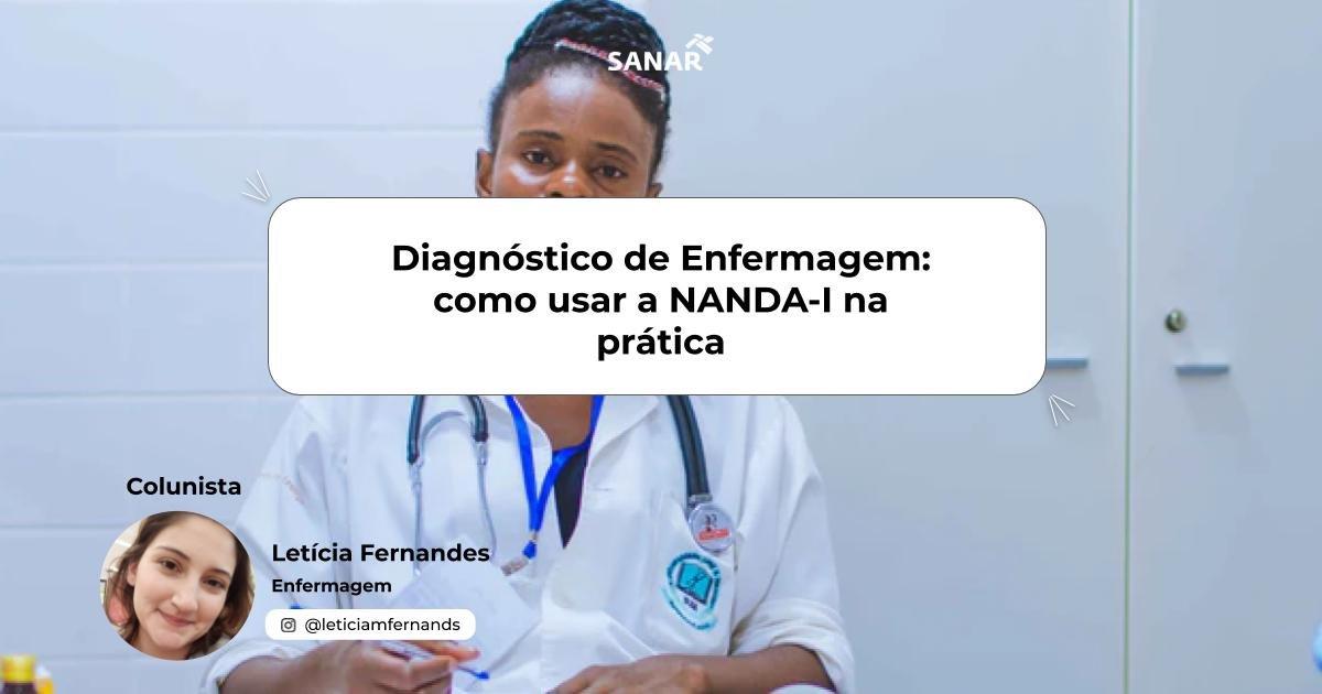 Diagnóstico de Enfermagem: como usar a NANDA-I na prática | Colunista