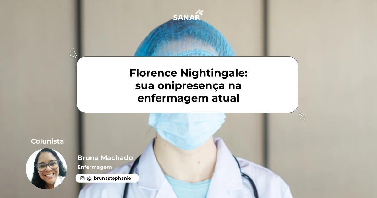 Florence Nightingale: sua onipresença na enfermagem atual | Colunista